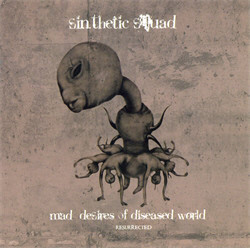 Sin.Thetic Squad - Mad Desires Of Diseased World (Resurrected) (2009)