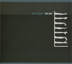Bruce Gilbert - This Way (2009)