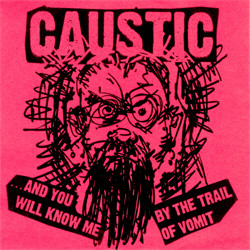 Caustic - ...And You Will Know Me By The Trail Of Vomit (2010)