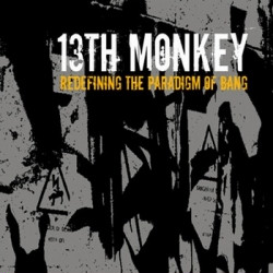 13th Monkey - Redefining The Paradigm Of Bang (2009)