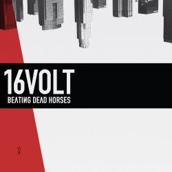 16 volt - Beating Dead Horses (2011)