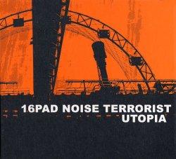 16pad Noise Terrorist - Utopia (2010)