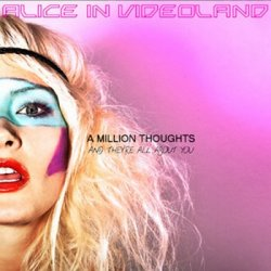 Alice In Videoland - A Million Thoughts And They're All About You (2010)