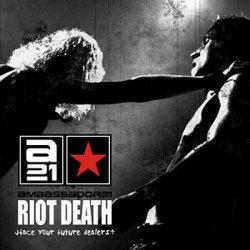 Ambassador21 - Riot Death (Face Your Future Dealers) (2010)
