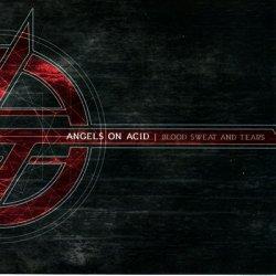 Angels On Acid - Blood Sweat And Tears (2010)