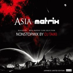 VA - Asia-Matrix: Nonstopmix By DJ Taiki (2CD Limited Edition) (2010)