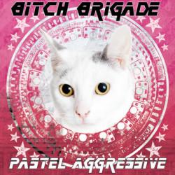 Bitch Brigade - Pastel Aggressive (2010)