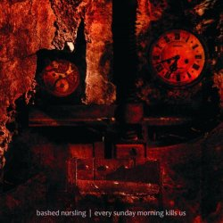 Bashed Nursling - Every Sunday Morning Kills Us (2010)