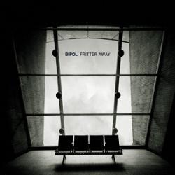 Bipol - Fritter Away (2010)