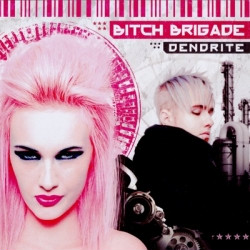 Bitch Brigade - Dendrite (2010)