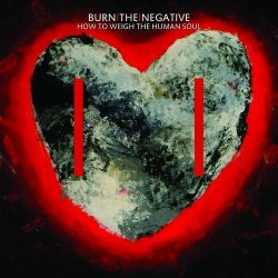 Burn The Negative - How To Weigh The Human Soul (2010)
