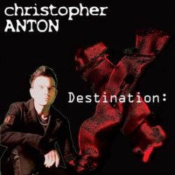 Christopher Anton - Destination: X (Limited Edition) (2010)