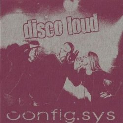 Config.Sys - Disco Loud (2010)