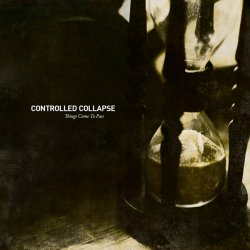 Controlled Collapse - Things Come To Pass (2010)