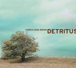Detritus - Things Gone Wrong (2009)