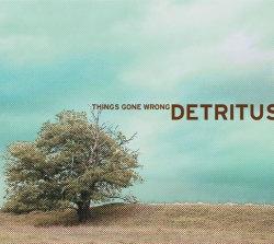Detritus - Things Gone Wrong (2009)