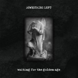 Downstairs Left - Waiting For The Golden Age (2010)