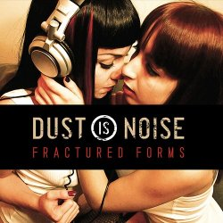 Dust Is Noise - Fractured Forms (2010)