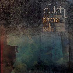 Dutch - Just Before The Rain (2009)