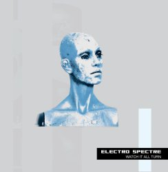 Electro Spectre - Watch It All Turn (Deluxe Edition) (2010)
