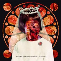 Fire In The Head - Confessions Of A Narcissist (2010)