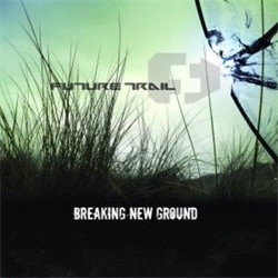 Future Trail - Breaking New Ground (2009)