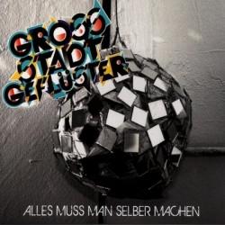 Grossstadtgefluester - Alles Muss Man Selber Machen (2010)