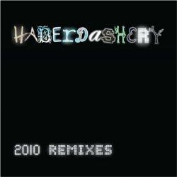 Haberdashery - 2010 Remixes (Ltd.Ed.) (2010)