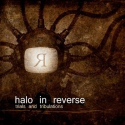 Halo In Reverse - Trails And Tribulations (2CD Limited Edition) (2010)