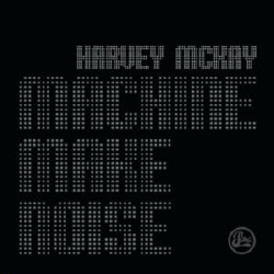 Harvey McKay - Machine Make Noise (2009)