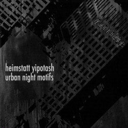 Heimstatt Yipotash - Urban Night Motifs (2009)