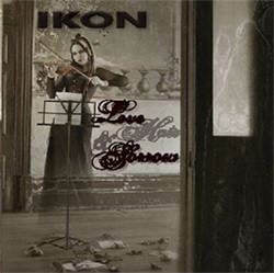 Ikon - Love, Hate And Sorrow (2CD Ltd.Ed.) (2009)