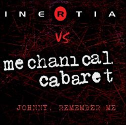 Inertia Vs. Mechanical Cabaret - Johnny, Remember Me (Limited Edition CDS) (2010)