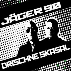 Jäger 90 - Drischne Skasal (2009)
