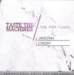 Javelynn / Chrom - Taste The Machines / The Pop Tunes (Promo Single) (2010)