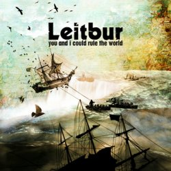 Leitbur - You And I Could Rule The World (2010)