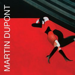 Martin Dupont - Lost And Late... (Remastered) (2010)