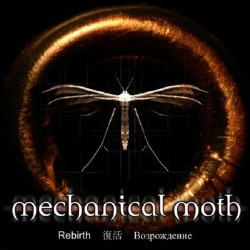 Mechanical Moth - Rebirth (Limited Edition) (2009)