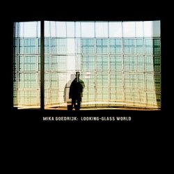 Mika Goedrijk - Looking-Glass World (2010)