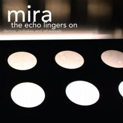 Mira - The Echo Lingers On (Demos, Outtakes And Rehearsals) (Limited Edition) (2011)