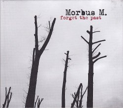 Morbus M. - Forget The Past (2010)