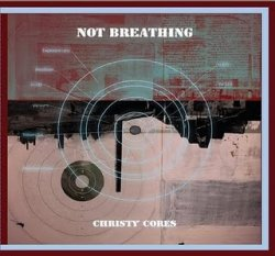 Not Breathing - Christy Cores (2010)