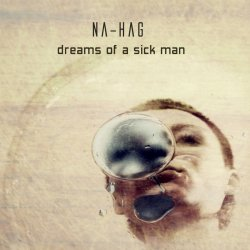 Na-Hag - Dreams Of A Sick Man (2011)