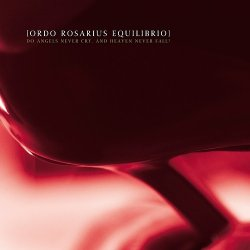 Ordo Rosarius Equilibrio - Do Angels Never Cry, And Heaven Never Fall? (Ltd. Edition CDM) (2010)