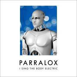 Parralox - I Sing The Body Electric (Limited Edition EP) (2011)