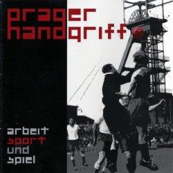 Prager Handgriff - Arbeit, Sport Und Spiel (2011)