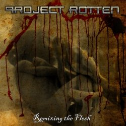 Project Rotten - Remixing The Flesh (EP) (2011)