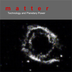Matter - Technology and Planetary Power (2008)