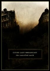 Cities Last Broadcast - The Cancelled Earth (2009)