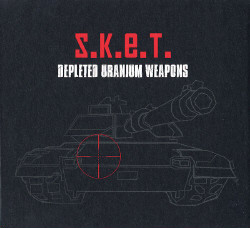 S.K.E.T. - Depleted Uranium Weapons (2009)